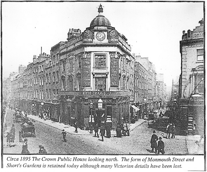 Circa 1895 The Crown public house, looking North. The form of Monmouth Street and Short's Gardens retained to this day.