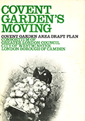 Covent Garden's Moving � The draft plan drawn up by the consortium of local authorities following the decision to move the wholesale market out if Covent Garden.